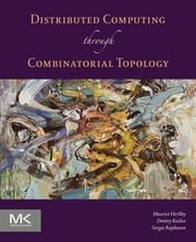 Distributed Computing Through Combinatorial Topology ebook by Maurice Herlihy,Dmitry Kozlov,Sergio Rajsbaum