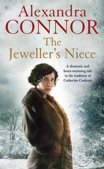 The Jeweller's Niece - An engrossing saga of family, love and intrigue ebook by Alexandra Connor