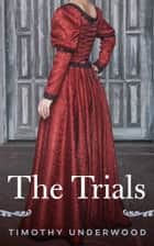 The Trials - A Pride and Prejudice Variation ebook by Timothy Underwood