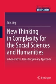 New Thinking in Complexity for the Social Sciences and Humanities - A Generative, Transdisciplinary Approach ebook by Ton Jörg