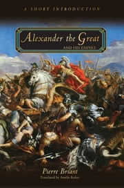 Alexander the Great and His Empire - A Short Introduction ebook by Pierre Briant,Amélie Kuhrt