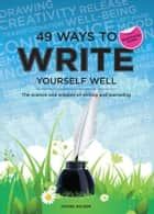 49 Ways to Write Yourself Well - For Tablet Devices: The science and wisdom of writing and journaling ebook by Jackee Holder