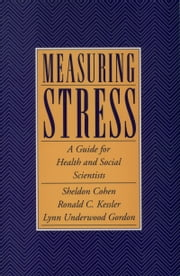 Measuring Stress - A Guide for Health and Social Scientists ebook by Sheldon Cohen,Ronald C. Kessler,Lynn Underwood Gordon