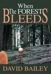When The Forest Bleeds ebook by David Bailey