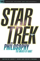 Star Trek and Philosophy - The Wrath of Kant ebook by Kevin S. Decker, Jason T. Eberl