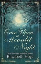 Once Upon a Moonlit Night: A Maiden Lane Novella ebook by Elizabeth Hoyt
