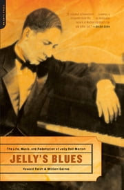 Jelly's Blues - The Life, Music, and Redemption of Jelly Roll Morton ebook by Howard Reich,William M. Gaines