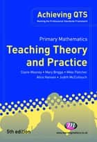 Primary Mathematics: Teaching Theory and Practice ebook by Mike Fletcher, Alice Hansen, Ms Judith McCullouch,...