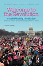 Welcome to the Revolution - Universalizing Resistance for Social Justice and Democracy in Perilous Times ebook by Charles Derber