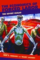 Economics of Forced Labor - The Soviet Gulag ebook by Paul R. Gregory, Valery Lazarev