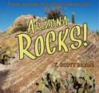 Arizona Rocks - A Guide to Geologic Sites in the Grand Canyon State ebook by T. Scott Bryan