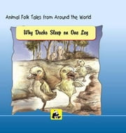 Animal Folk Tales from around the World - Why Ducks Sleep on one Leg ebook by SANTHINI GOVINDAN