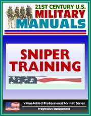 21st Century U.S. Military Manuals: Sniper Training - FM 23-10 - Marksmanship, Equipment, Ballistics, Weapon Capabilities, Sniping Techniques (Value-Added Professional Format Series) ebook by Progressive Management