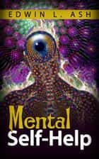 Mental Self-help ebook by Edwin L. Ash