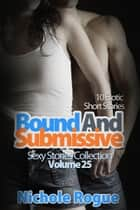 Bound and Submissive - 10 Erotic Short Stories ebook by Nichole Rogue