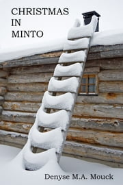Christmas in Minto ebook by Denyse Mouck