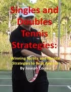 Singles and Doubles Tennis Strategies: Winning Tactics and Mental Strategies to Beat Anyone ebook by Joseph Correa
