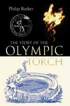 Story of the Olympic Torch ebook by Philip Barker