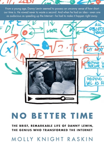 No Better Time - The Brief, Remarkable Life of Danny Lewin, the Genius Who Transformed the Internet ebook by Molly Knight Raskin