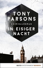 In eisiger Nacht - Detective Max Wolfes vierter Fall. Kriminalroman eBook by Tony Parsons, Dietmar Schmidt