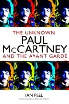 The Unknown Paul McCartney ebook by Ian Peel