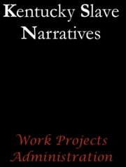 Kentucky Slave Narratives ebook by Work Projects Administration