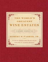 The World's Greatest Wine Estates - A Modern Perspective ebook by Robert M. Parker