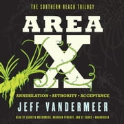 Area X - The Southern Reach Trilogy-Annihilation, Authority, Acceptance audiobook by Jeff VanderMeer