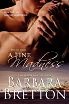 A Fine Madness - The PAX Series, #3 ebook by Barbara Bretton