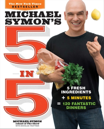 Michael Symon's 5 in 5 - 5 Fresh Ingredients + 5 Minutes = 120 Fantastic Dinners 電子書 by Michael Symon,Douglas Trattner