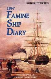 Robert Whyte's Irish Famine Ship Diary 1847 ebook by Patrick Conroy