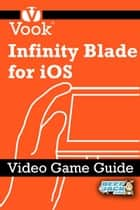 Infinity Blade for iOS: Video Game Guide ebook by Vook