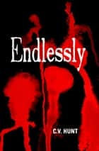 Endlessly ebook by C.V. Hunt