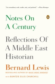 Notes on a Century - Reflections of a Middle East Historian ebook by Bernard Lewis,Buntzie Ellis Churchill