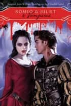 Romeo & Juliet & Vampires ebook by William Shakespeare, Claudia Gabel