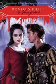 Romeo & Juliet & Vampires ebook by William Shakespeare,Claudia Gabel