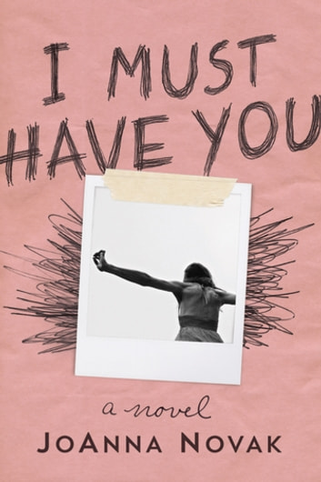 I Must Have You - A Novel ebook by JoAnna Novak