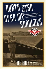 North Star over My Shoulder - A Flying Life eBook by Bob Buck