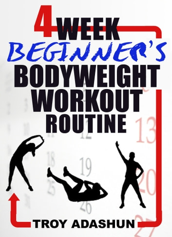 4 Week Beginners Bodyweight Workout Routine At Home Series Ebook By Troy Adashun