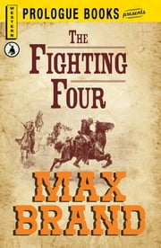 The Fighting Four ebook by Max Brand