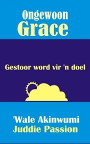 Ongewoon Grace: Gestoor word vir 'n doel ebook by Juddie Passion