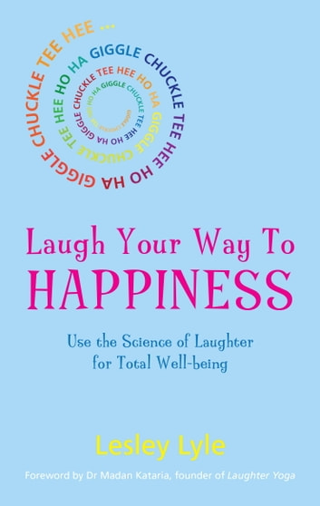 Laugh Your Way to Happiness - The Science of Laughter for Total Well-Being eBook by Lesley Lyle