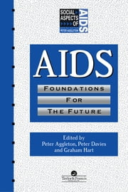 AIDS: Foundations For The Future ebook by Peter Aggleton,Peter Davies,Graham Hart