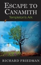 Escape to Canamith - Templeton's Ark ebook by Richard Friedman