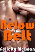 Below the Belt ebook by Felicity McBean