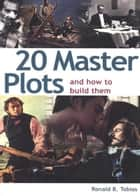 20 Master Plots and How to Build Them ebook by Ronald B. Tobias