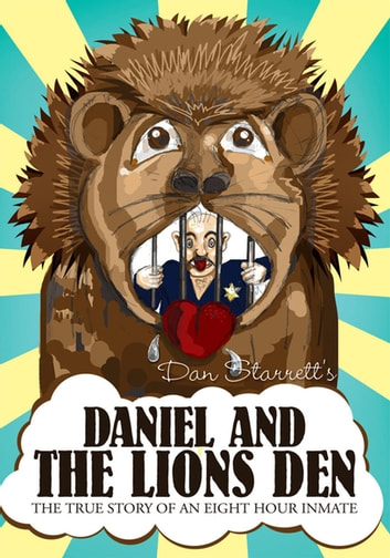 Daniel and the Lions Den - The True Story of an Eight Hour Inmate ebook by Dan Starrett