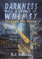 Darkness With a Chance of Whimsy ebook by R.J. Sullivan
