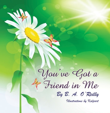 Youve Got a Friend in Me ebook by B. A. O'Reilly