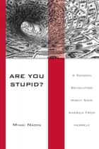 Are You Stupid? ebook by Mihai Nadin